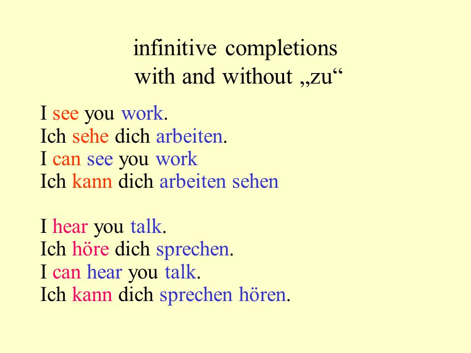 other infinitive completions She lets you work.Sie läßt dich arbeiten.