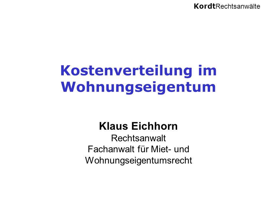 Kordt Rechtsanwälte Kostenverteilung im Wohnungseigentum Klaus Eichhorn Rechtsanwalt Fachanwalt für Miet- und Wohnungseigentumsrecht