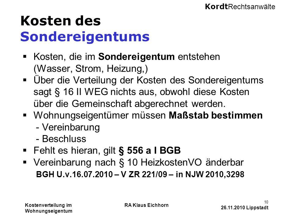 Kordt Rechtsanwälte Kostenverteilung im Wohnungseigentum RA Klaus Eichhorn 10 26.11.2010 Lippstadt Kosten des Sondereigentums  Kosten, die im Sondere