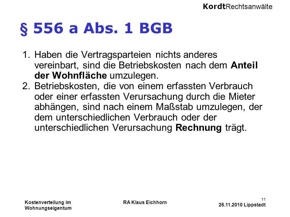Kordt Rechtsanwälte Kostenverteilung im Wohnungseigentum RA Klaus Eichhorn 11 26.11.2010 Lippstadt § 556 a Abs. 1 BGB 1.Haben die Vertragsparteien nic