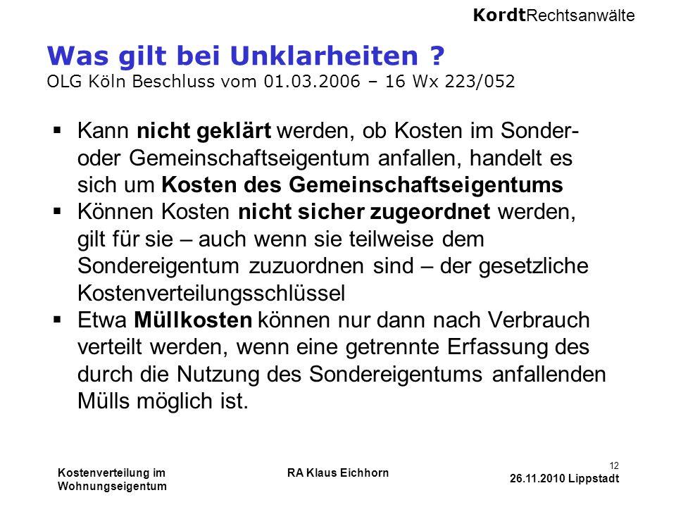 Kordt Rechtsanwälte Kostenverteilung im Wohnungseigentum RA Klaus Eichhorn 12 26.11.2010 Lippstadt Was gilt bei Unklarheiten ? OLG Köln Beschluss vom