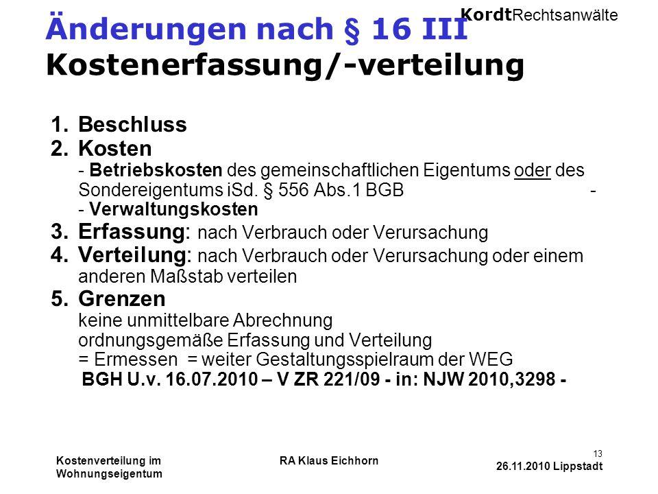 Kordt Rechtsanwälte Kostenverteilung im Wohnungseigentum RA Klaus Eichhorn 13 26.11.2010 Lippstadt Änderungen nach § 16 III Kostenerfassung/-verteilun