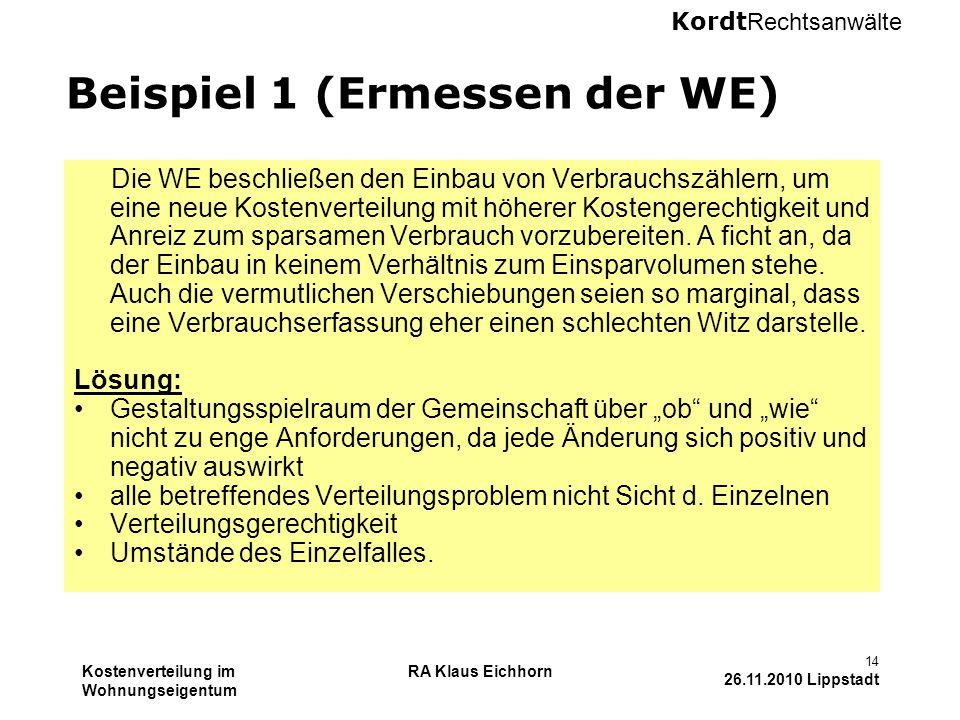 Kordt Rechtsanwälte Kostenverteilung im Wohnungseigentum RA Klaus Eichhorn 14 26.11.2010 Lippstadt Beispiel 1 (Ermessen der WE) Die WE beschließen den