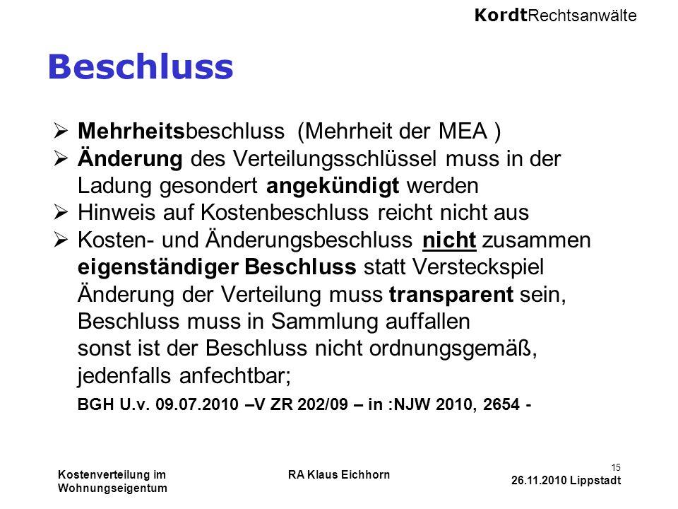 Kordt Rechtsanwälte Kostenverteilung im Wohnungseigentum RA Klaus Eichhorn 15 26.11.2010 Lippstadt Beschluss  Mehrheitsbeschluss (Mehrheit der MEA )