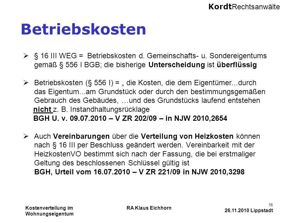 Kordt Rechtsanwälte Kostenverteilung im Wohnungseigentum RA Klaus Eichhorn 16 26.11.2010 Lippstadt Betriebskosten  § 16 III WEG = Betriebskosten d. G
