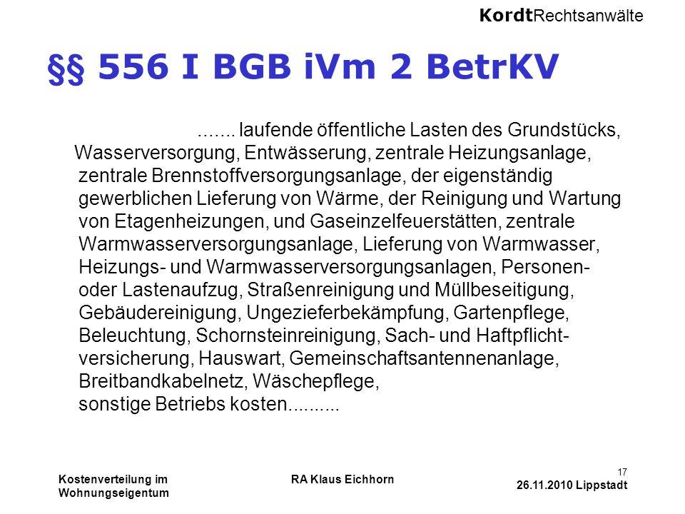 Kordt Rechtsanwälte Kostenverteilung im Wohnungseigentum RA Klaus Eichhorn 17 26.11.2010 Lippstadt §§ 556 I BGB iVm 2 BetrKV....... laufende öffentlic
