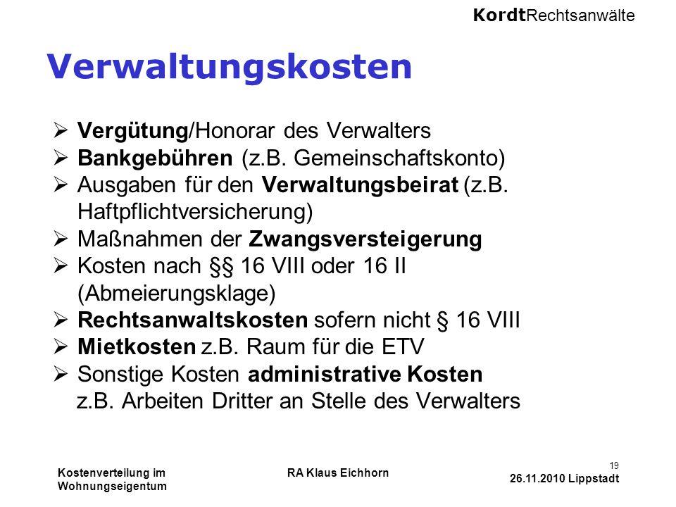 Kordt Rechtsanwälte Kostenverteilung im Wohnungseigentum RA Klaus Eichhorn 19 26.11.2010 Lippstadt Verwaltungskosten  Vergütung/Honorar des Verwalter