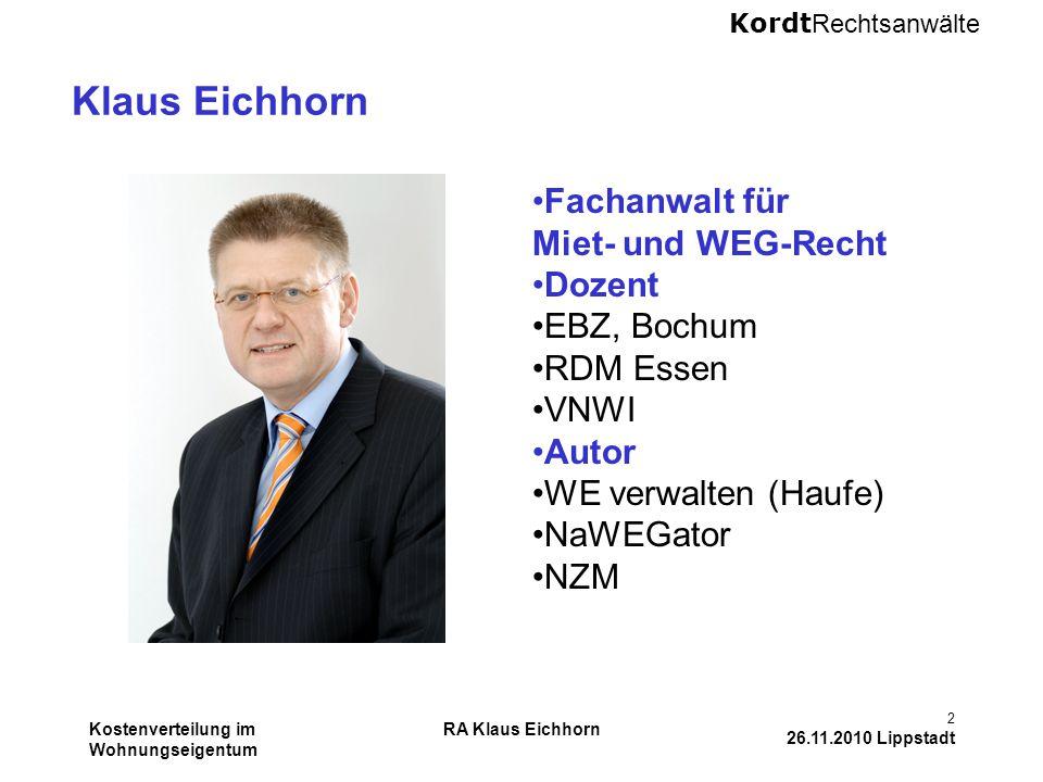 Kordt Rechtsanwälte Kostenverteilung im Wohnungseigentum RA Klaus Eichhorn 2 26.11.2010 Lippstadt Klaus Eichhorn Fachanwalt für Miet- und WEG-Recht Do