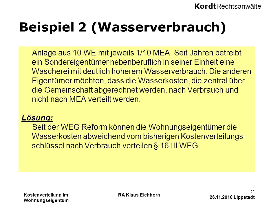 Kordt Rechtsanwälte Kostenverteilung im Wohnungseigentum RA Klaus Eichhorn 20 26.11.2010 Lippstadt Beispiel 2 (Wasserverbrauch) Anlage aus 10 WE mit j