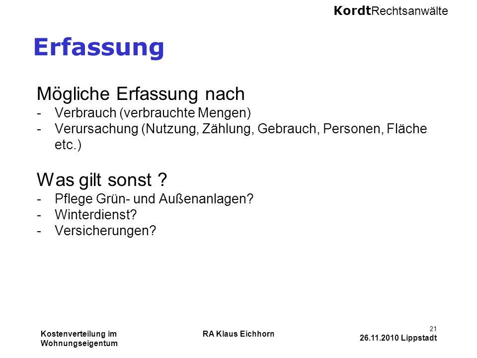 Kordt Rechtsanwälte Kostenverteilung im Wohnungseigentum RA Klaus Eichhorn 21 26.11.2010 Lippstadt Erfassung Mögliche Erfassung nach -Verbrauch (verbr