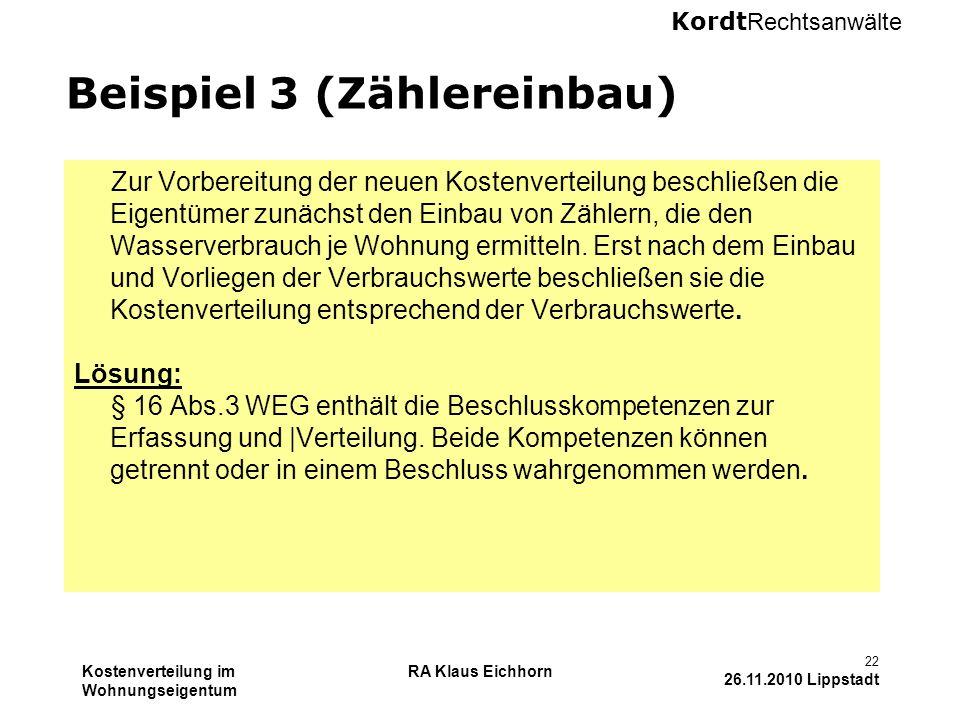 Kordt Rechtsanwälte Kostenverteilung im Wohnungseigentum RA Klaus Eichhorn 22 26.11.2010 Lippstadt Beispiel 3 (Zählereinbau) Zur Vorbereitung der neue