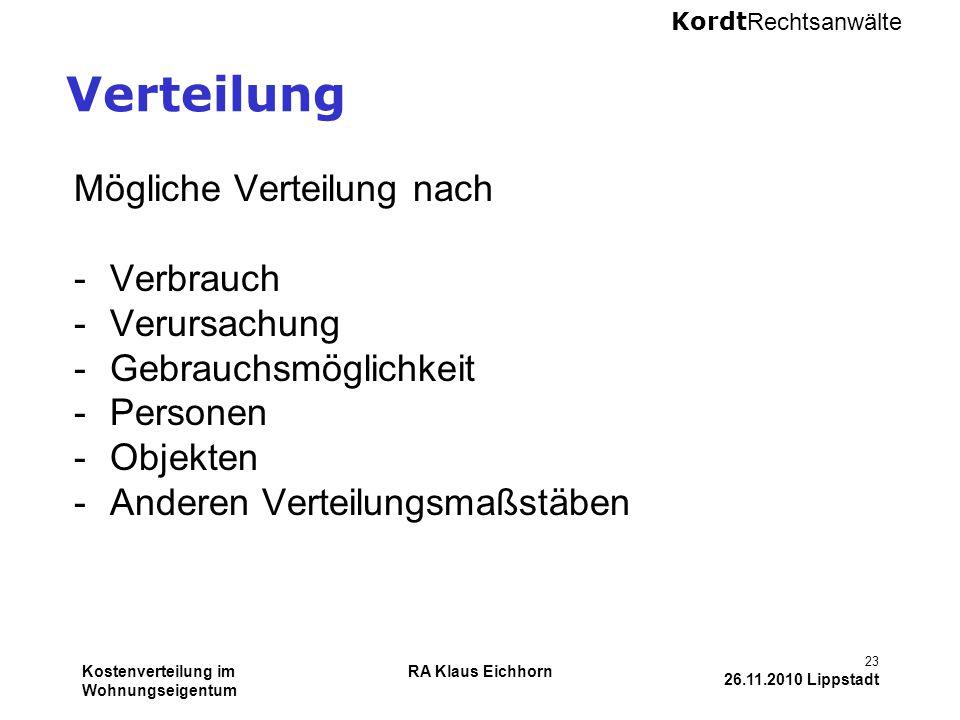 Kordt Rechtsanwälte Kostenverteilung im Wohnungseigentum RA Klaus Eichhorn 23 26.11.2010 Lippstadt Verteilung Mögliche Verteilung nach -Verbrauch -Ver