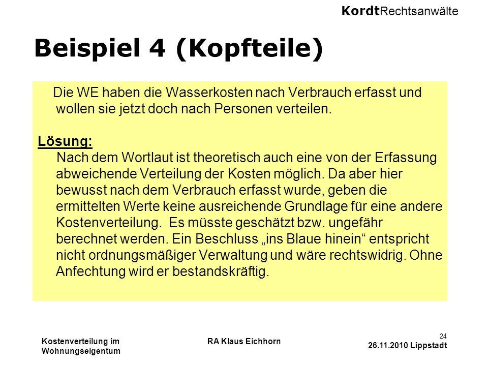Kordt Rechtsanwälte Kostenverteilung im Wohnungseigentum RA Klaus Eichhorn 24 26.11.2010 Lippstadt Beispiel 4 (Kopfteile) Die WE haben die Wasserkoste