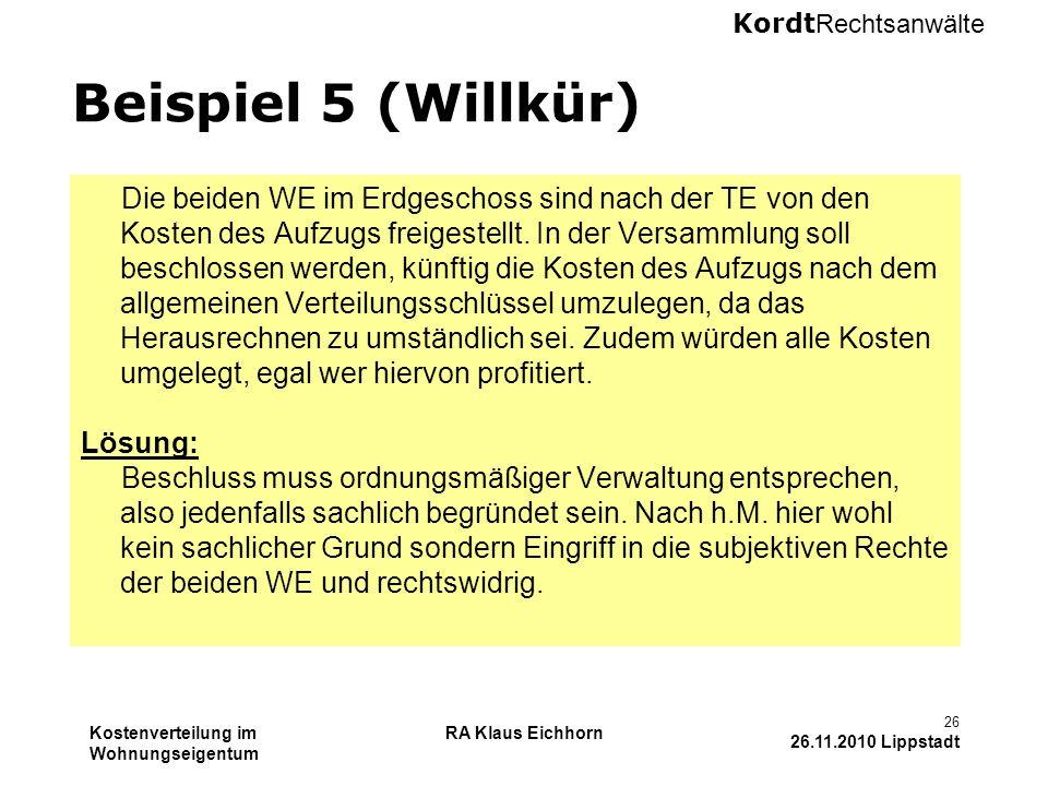 Kordt Rechtsanwälte Kostenverteilung im Wohnungseigentum RA Klaus Eichhorn 26 26.11.2010 Lippstadt Beispiel 5 (Willkür) Die beiden WE im Erdgeschoss s