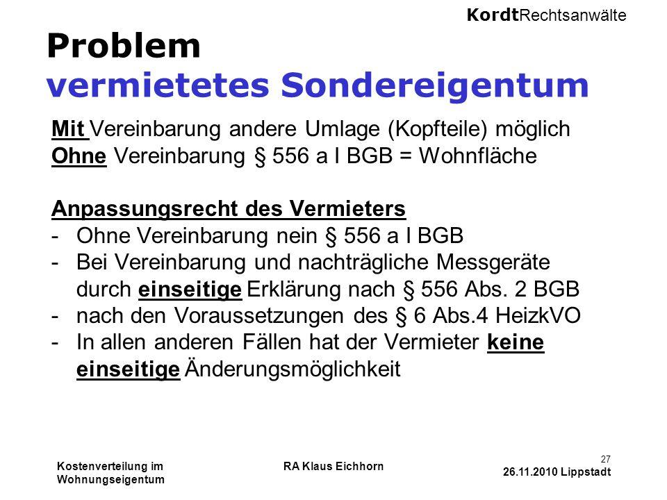 Kordt Rechtsanwälte Kostenverteilung im Wohnungseigentum RA Klaus Eichhorn 27 26.11.2010 Lippstadt Problem vermietetes Sondereigentum Mit Vereinbarung
