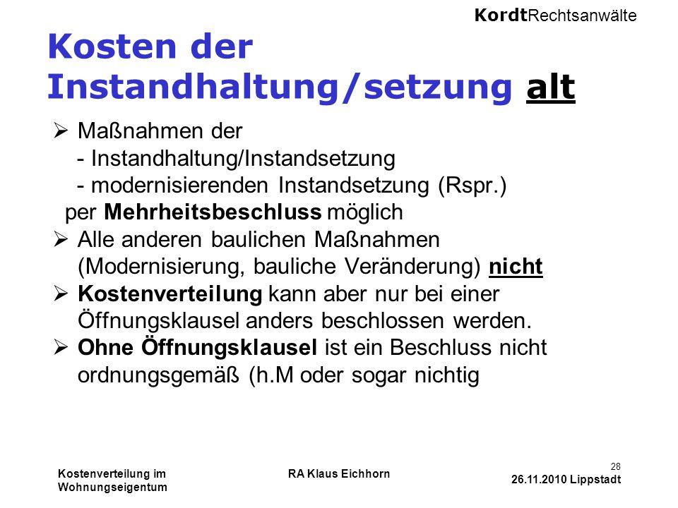 Kordt Rechtsanwälte Kostenverteilung im Wohnungseigentum RA Klaus Eichhorn 28 26.11.2010 Lippstadt Kosten der Instandhaltung/setzung alt  Maßnahmen d