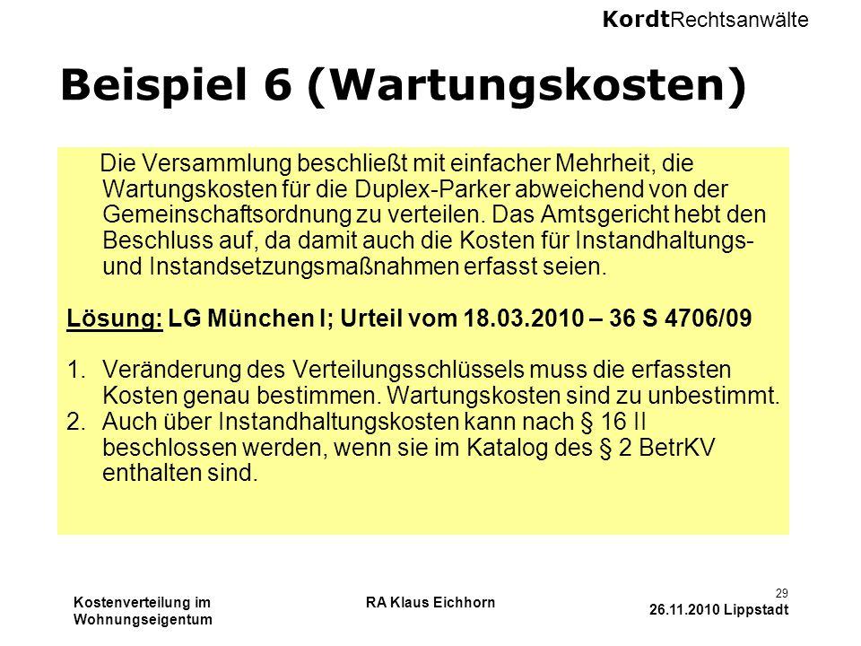 Kordt Rechtsanwälte Kostenverteilung im Wohnungseigentum RA Klaus Eichhorn 29 26.11.2010 Lippstadt Beispiel 6 (Wartungskosten) Die Versammlung beschli
