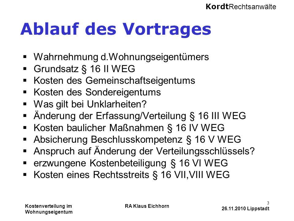 Kordt Rechtsanwälte Kostenverteilung im Wohnungseigentum RA Klaus Eichhorn 3 26.11.2010 Lippstadt Ablauf des Vortrages  Wahrnehmung d.Wohnungseigentü