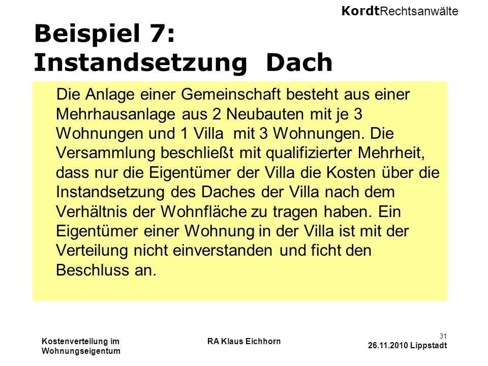 Kordt Rechtsanwälte Kostenverteilung im Wohnungseigentum RA Klaus Eichhorn 31 26.11.2010 Lippstadt Beispiel 7: Instandsetzung Dach Die Anlage einer Ge