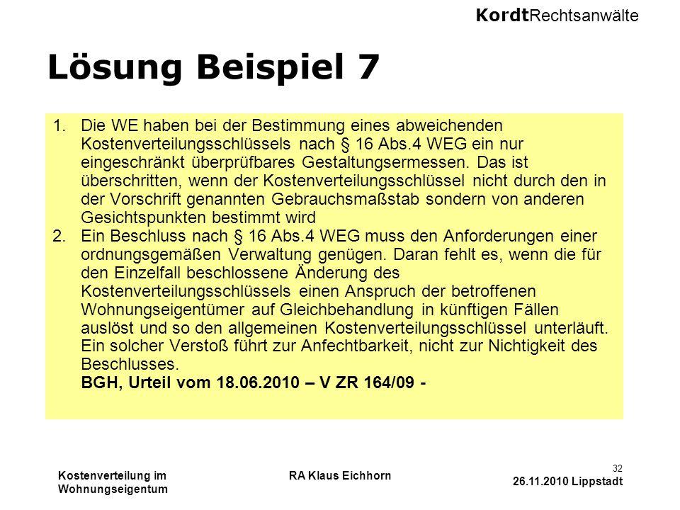 Kordt Rechtsanwälte Kostenverteilung im Wohnungseigentum RA Klaus Eichhorn 32 26.11.2010 Lippstadt Lösung Beispiel 7 1.Die WE haben bei der Bestimmung