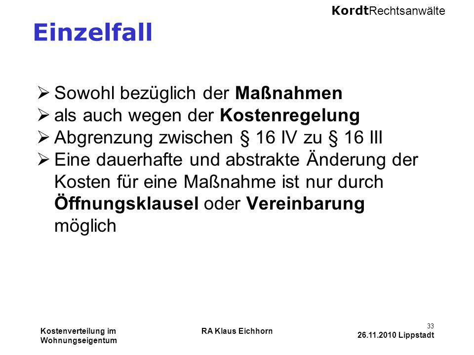 Kordt Rechtsanwälte Kostenverteilung im Wohnungseigentum RA Klaus Eichhorn 33 26.11.2010 Lippstadt Einzelfall  Sowohl bezüglich der Maßnahmen  als a