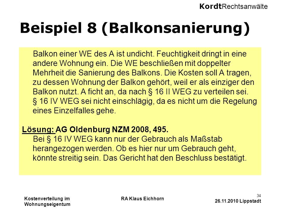 Kordt Rechtsanwälte Kostenverteilung im Wohnungseigentum RA Klaus Eichhorn 34 26.11.2010 Lippstadt Beispiel 8 (Balkonsanierung) Balkon einer WE des A