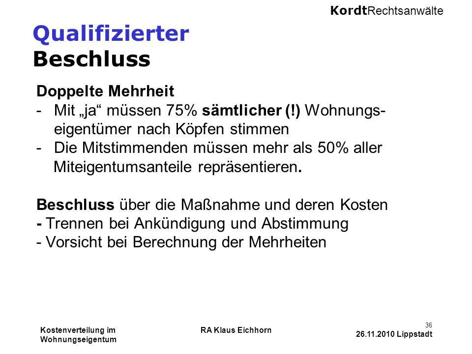 """Kordt Rechtsanwälte Kostenverteilung im Wohnungseigentum RA Klaus Eichhorn 36 26.11.2010 Lippstadt Qualifizierter Beschluss Doppelte Mehrheit -Mit """"ja"""