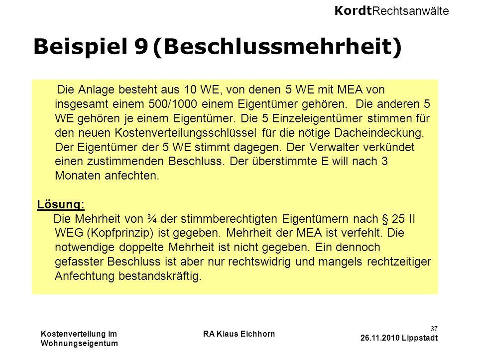 Kordt Rechtsanwälte Kostenverteilung im Wohnungseigentum RA Klaus Eichhorn 37 26.11.2010 Lippstadt Beispiel 9 (Beschlussmehrheit) Die Anlage besteht a