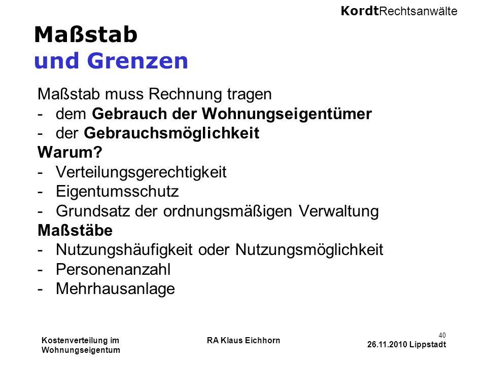 Kordt Rechtsanwälte Kostenverteilung im Wohnungseigentum RA Klaus Eichhorn 40 26.11.2010 Lippstadt Maßstab und Grenzen Maßstab muss Rechnung tragen -d