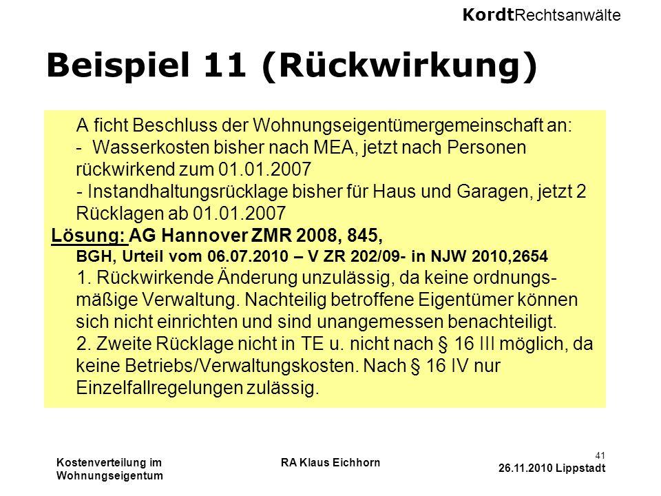 Kordt Rechtsanwälte Kostenverteilung im Wohnungseigentum RA Klaus Eichhorn 41 26.11.2010 Lippstadt Beispiel 11 (Rückwirkung) A ficht Beschluss der Woh