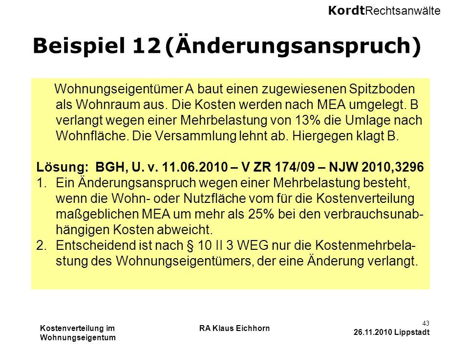 Kordt Rechtsanwälte Kostenverteilung im Wohnungseigentum RA Klaus Eichhorn 43 26.11.2010 Lippstadt Beispiel 12 (Änderungsanspruch) Wohnungseigentümer