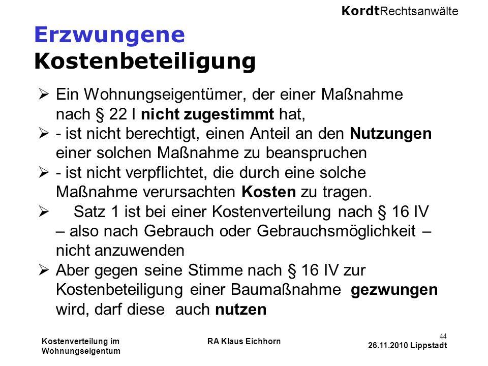 Kordt Rechtsanwälte Kostenverteilung im Wohnungseigentum RA Klaus Eichhorn 44 26.11.2010 Lippstadt Erzwungene Kostenbeteiligung  Ein Wohnungseigentüm
