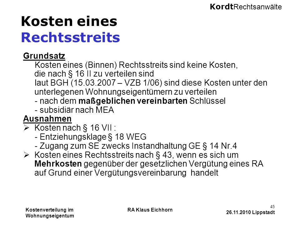 Kordt Rechtsanwälte Kostenverteilung im Wohnungseigentum RA Klaus Eichhorn 45 26.11.2010 Lippstadt Kosten eines Rechtsstreits Grundsatz Kosten eines (