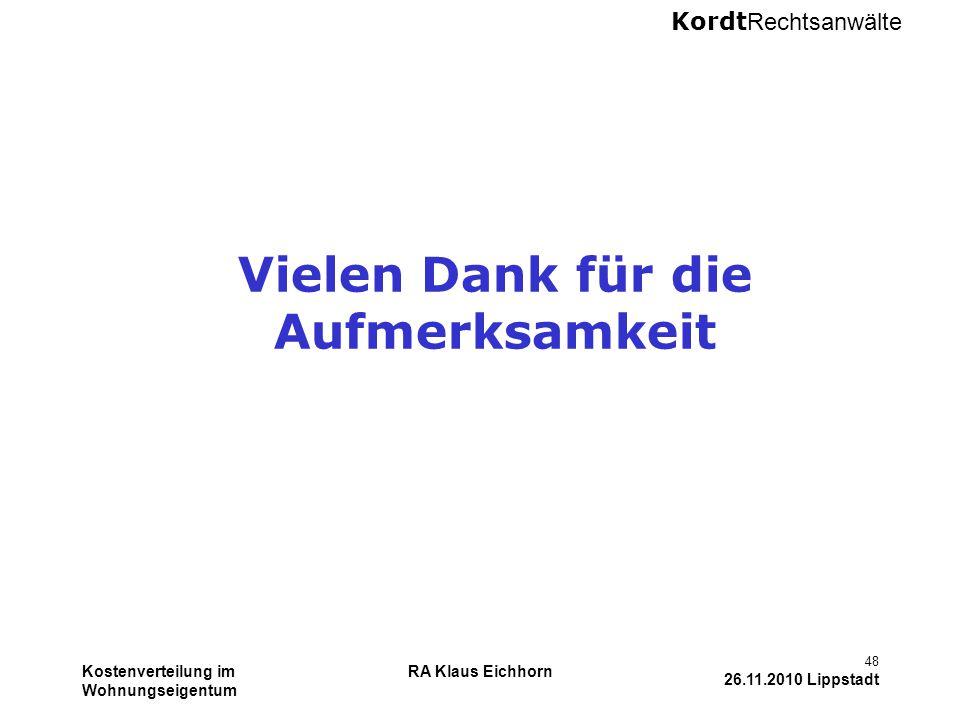Kordt Rechtsanwälte Kostenverteilung im Wohnungseigentum RA Klaus Eichhorn 48 26.11.2010 Lippstadt Vielen Dank für die Aufmerksamkeit