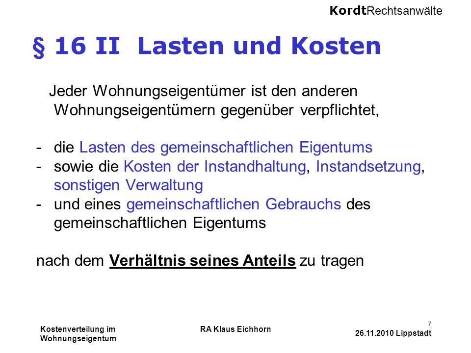 Kordt Rechtsanwälte Kostenverteilung im Wohnungseigentum RA Klaus Eichhorn 7 26.11.2010 Lippstadt § 16 II Lasten und Kosten Jeder Wohnungseigentümer i