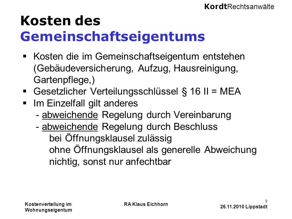 Kordt Rechtsanwälte Kostenverteilung im Wohnungseigentum RA Klaus Eichhorn 9 26.11.2010 Lippstadt Kosten des Gemeinschaftseigentums  Kosten die im Ge