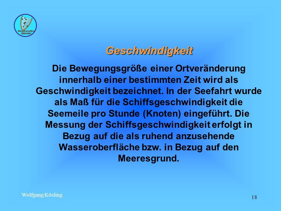 Wolfgang Kösling 18 Geschwindigkeit Die Bewegungsgröße einer Ortveränderung innerhalb einer bestimmten Zeit wird als Geschwindigkeit bezeichnet.