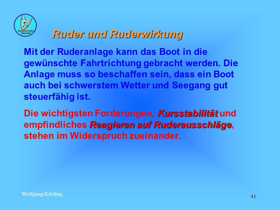 Wolfgang Kösling 41 Ruder und Ruderwirkung Mit der Ruderanlage kann das Boot in die gewünschte Fahrtrichtung gebracht werden.