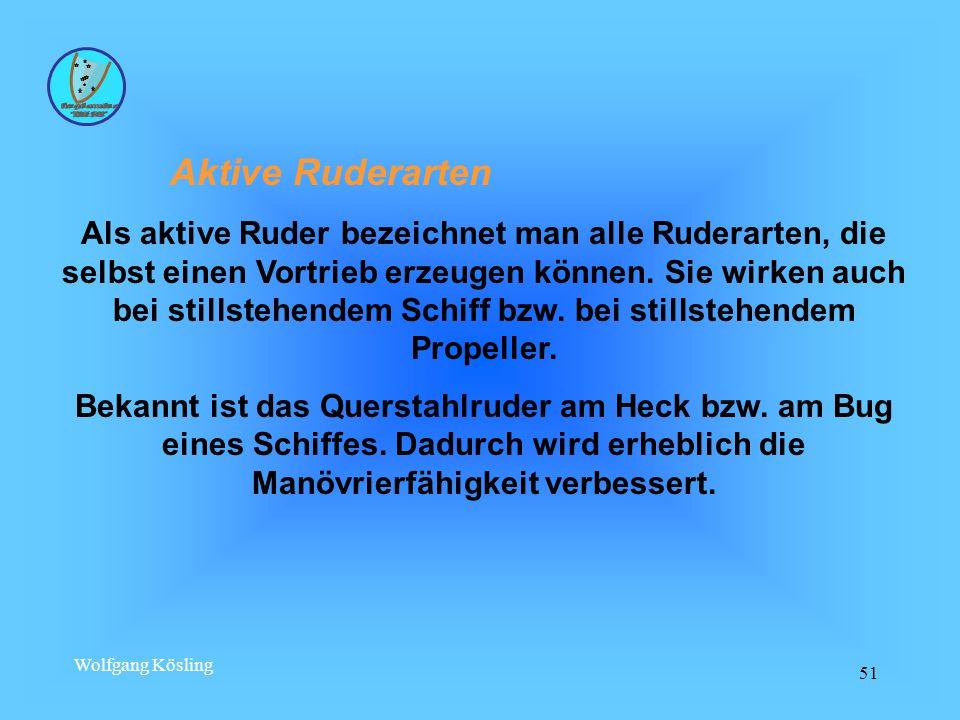 Wolfgang Kösling 51 Aktive Ruderarten Als aktive Ruder bezeichnet man alle Ruderarten, die selbst einen Vortrieb erzeugen können.