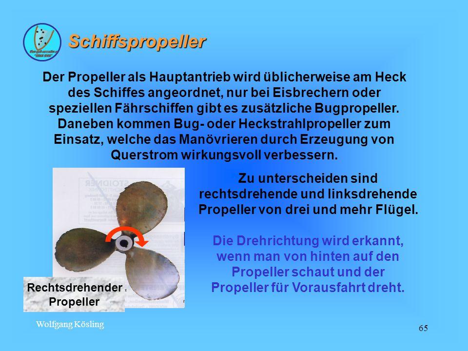 Wolfgang Kösling 65 Schiffspropeller Der Propeller als Hauptantrieb wird üblicherweise am Heck des Schiffes angeordnet, nur bei Eisbrechern oder speziellen Fährschiffen gibt es zusätzliche Bugpropeller.