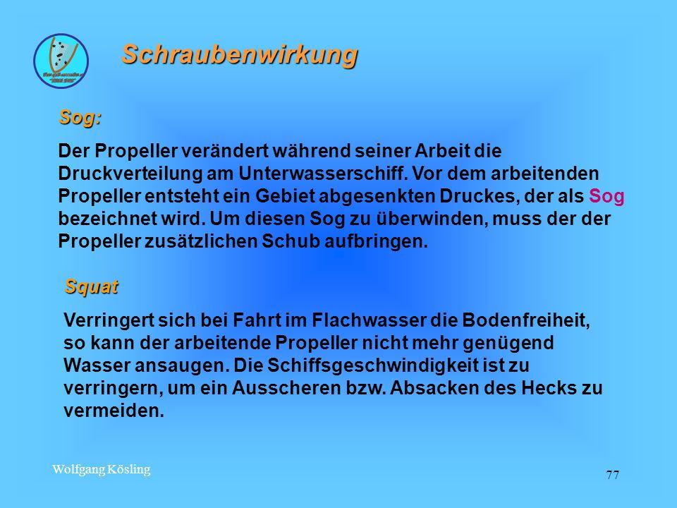 Wolfgang Kösling 77 Schraubenwirkung Sog: Der Propeller verändert während seiner Arbeit die Druckverteilung am Unterwasserschiff.