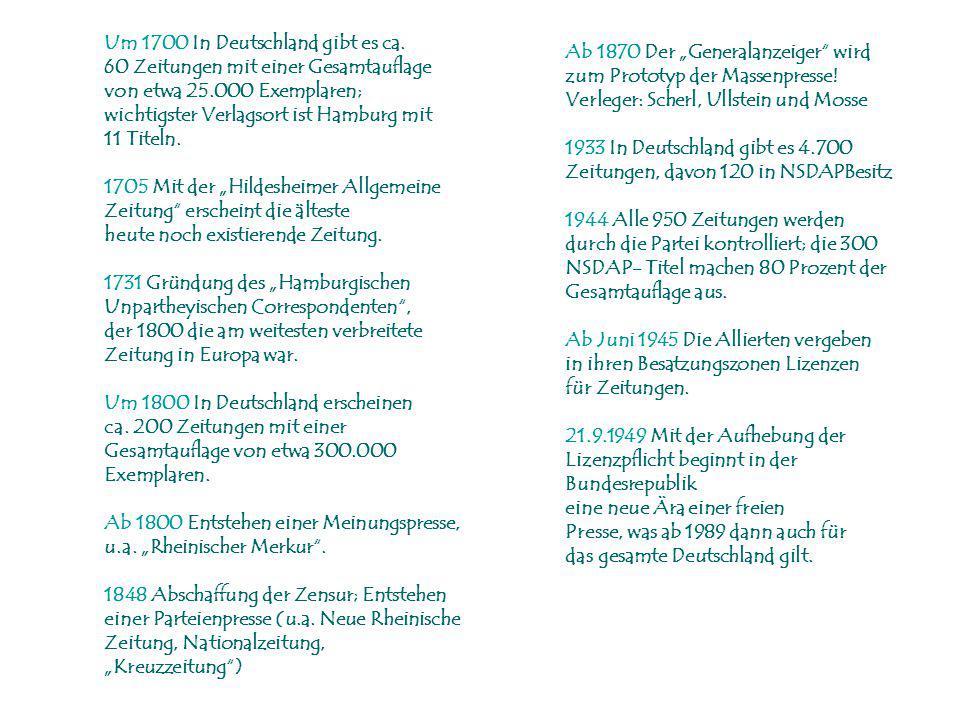Um 1700 In Deutschland gibt es ca. 60 Zeitungen mit einer Gesamtauflage von etwa 25.000 Exemplaren; wichtigster Verlagsort ist Hamburg mit 11 Titeln.