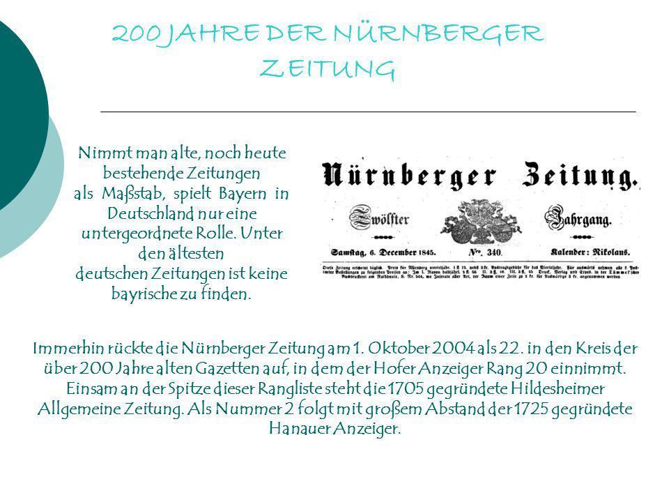 200 JAHRE DER NÜRNBERGER ZEITUNG Nimmt man alte, noch heute bestehende Zeitungen als Maßstab, spielt Bayern in Deutschland nur eine untergeordnete Rol