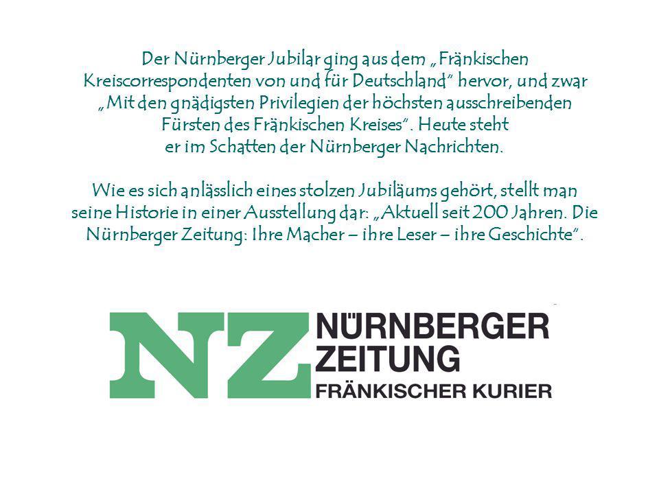 """Der Nürnberger Jubilar ging aus dem """"Fränkischen Kreiscorrespondenten von und für Deutschland"""" hervor, und zwar """"Mit den gnädigsten Privilegien der hö"""