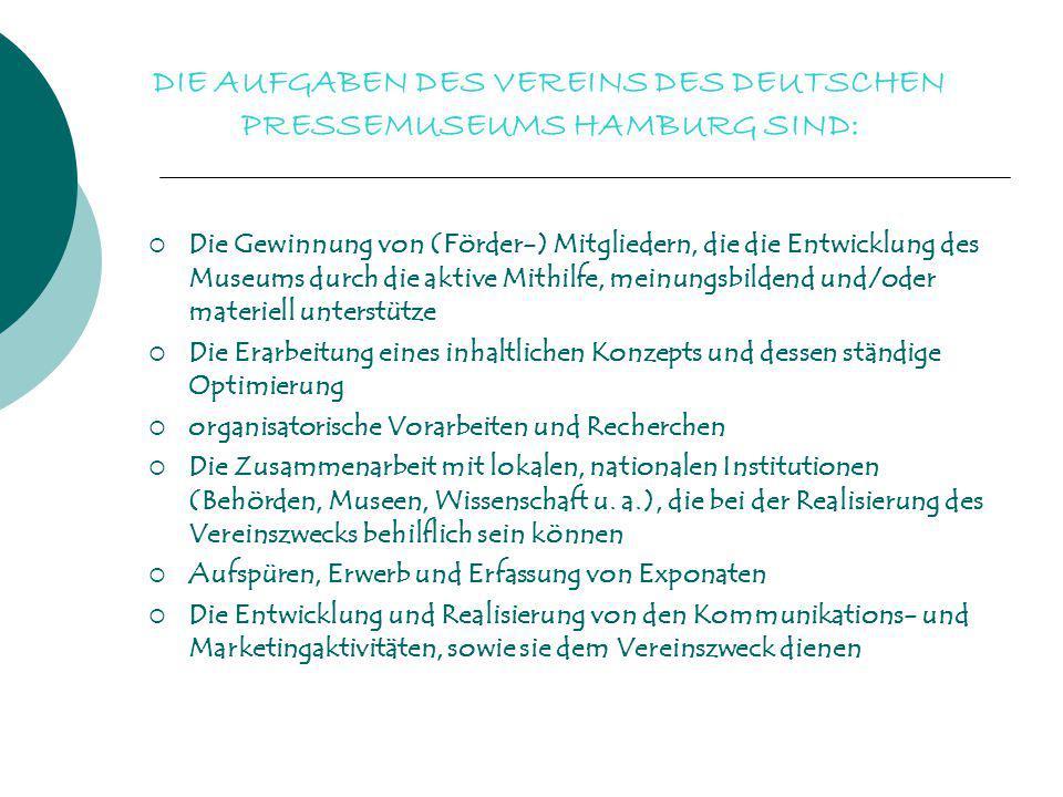 DIE AUFGABEN DES VEREINS DES DEUTSCHEN PRESSEMUSEUMS HAMBURG SIND:  Die Gewinnung von (Förder-) Mitgliedern, die die Entwicklung des Museums durch di
