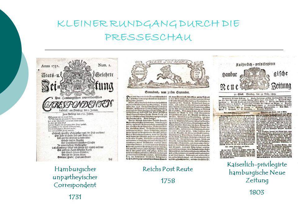 KLEINER RUNDGANG DURCH DIE PRESSESCHAU Hamburgscher unpartheyischer Correspondent 1731 Reichs Post Reute 1758 Kaiserlich-privilegirte hamburgische Neu