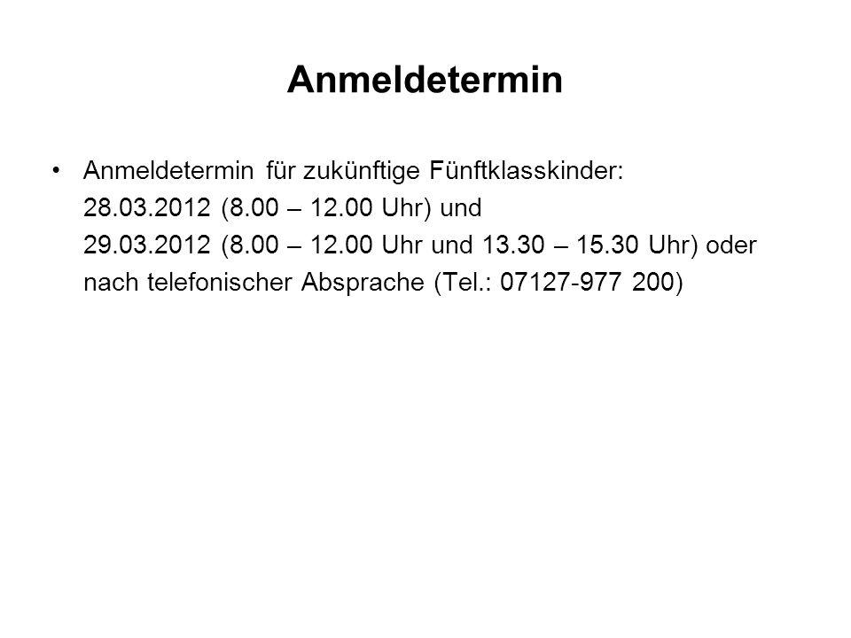 Anmeldetermin Anmeldetermin für zukünftige Fünftklasskinder: 28.03.2012 (8.00 – 12.00 Uhr) und 29.03.2012 (8.00 – 12.00 Uhr und 13.30 – 15.30 Uhr) oder nach telefonischer Absprache (Tel.: 07127-977 200)