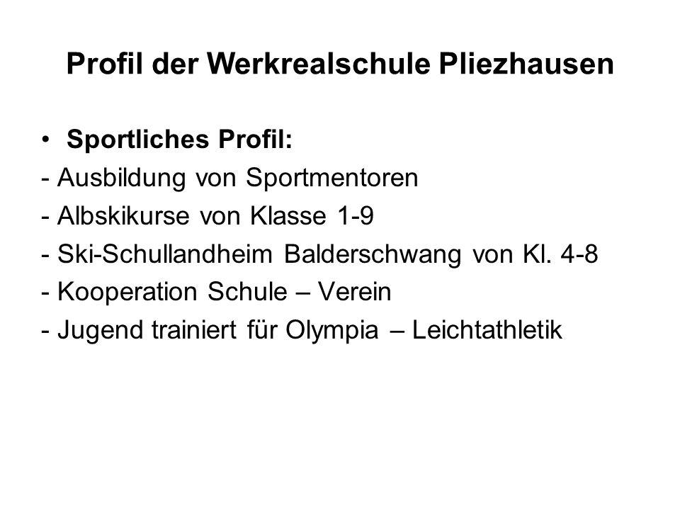 Profil der Werkrealschule Pliezhausen Sportliches Profil: - Ausbildung von Sportmentoren - Albskikurse von Klasse 1-9 - Ski-Schullandheim Balderschwang von Kl.