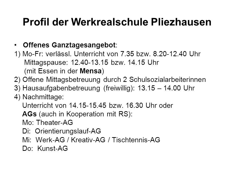 Profil der Werkrealschule Pliezhausen Offenes Ganztagesangebot: 1) Mo-Fr: verlässl.