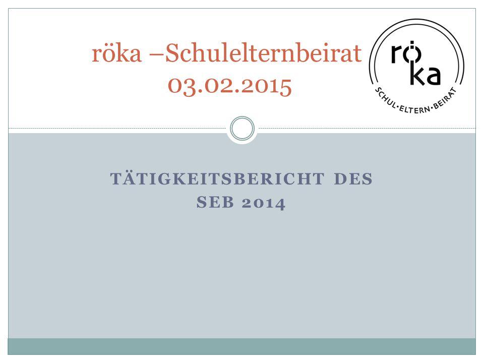 TÄTIGKEITSBERICHT DES SEB 2014 röka –Schulelternbeirat 03.02. 2015